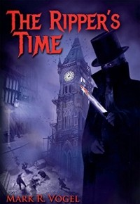 The Ripper's Time by Mark R. Vogel