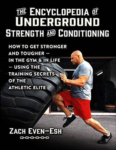 9fcd816735462395ec7b_Zach_Evan-Esh_-_Encyclopedia_of_Underground_Strength_and_Conditioning.jpg