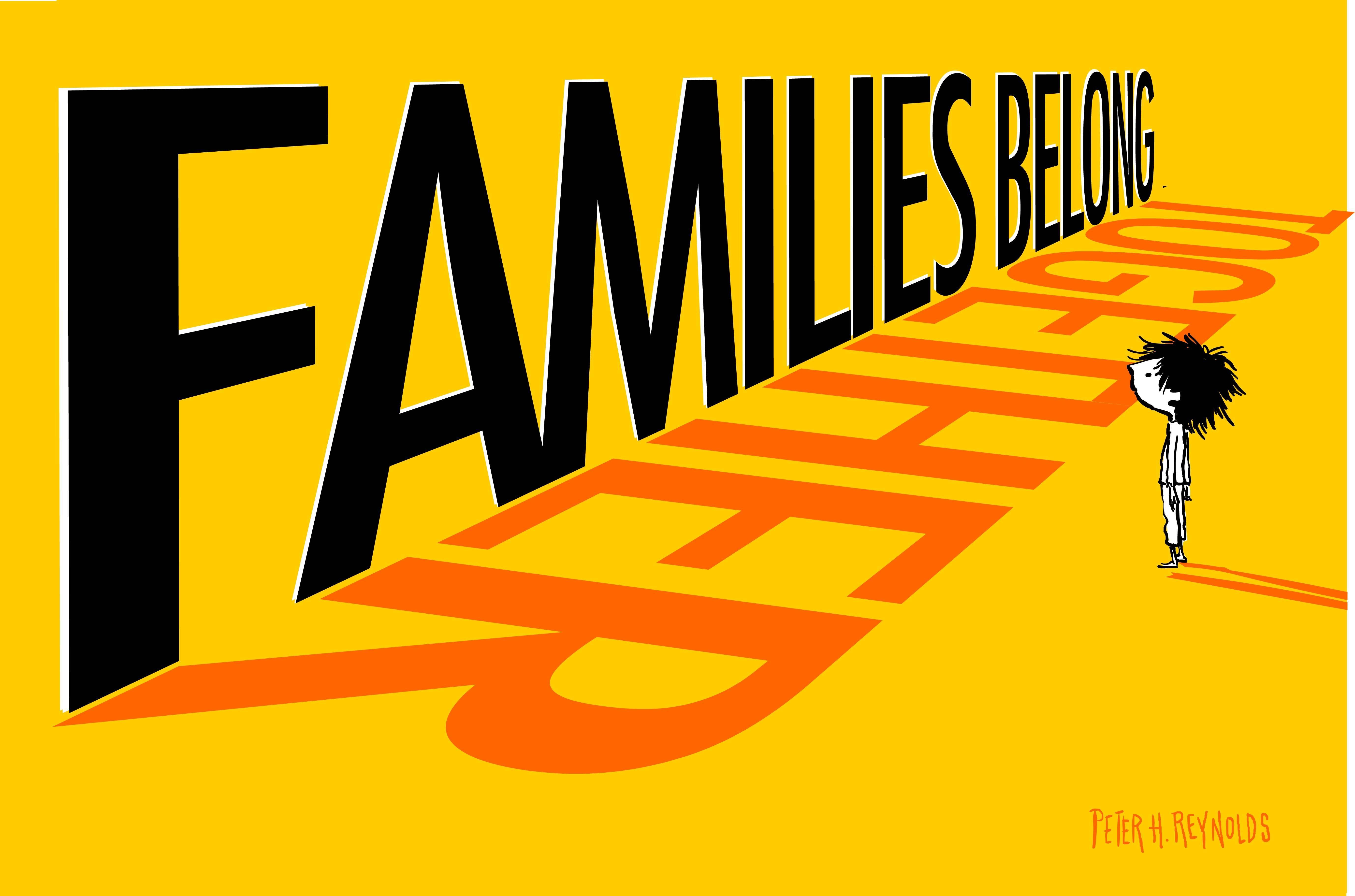a563ad6faf797bf8314b_families_belong_together__Peter_H_Reyolds.jpg