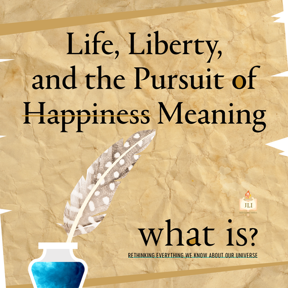 4a5a1fe36c681c69b774_what-is_life-liberty-pursuit-of-meaning.jpg