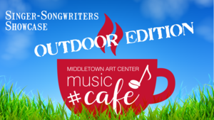 Event Graphic. Image reads: Middletown Arts Center Music Café Showcase Outdoor Edition