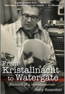 From Kristallnacht to Watergate, a memoir by Harry Rosenfeld