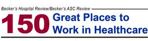 "Becker's Healthcare's ""150 Great Places to Work in Healthcare"""